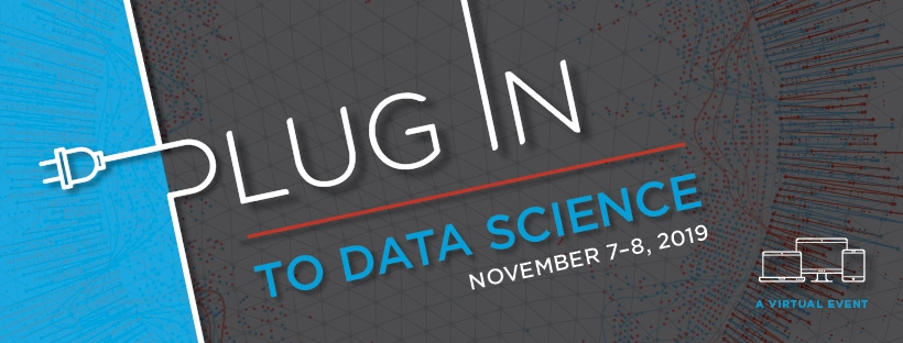 Plug In to Data Science, November 7-8, 2019